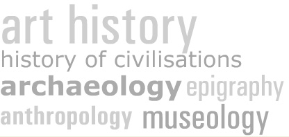 Art history, history of Civilisations, archeology, epigraphy, anthropology, museology